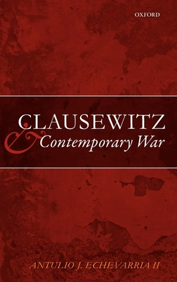 Clausewitz and Contemporary War - Echevarria, Antulio J, II