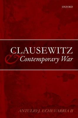 Clausewitz and Contemporary War - Echevarria II, Antulio J.