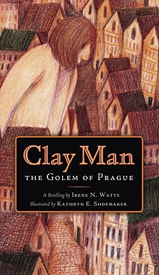 Clay Man: The Golem of Prague - Watts, Irene N (Retold by)