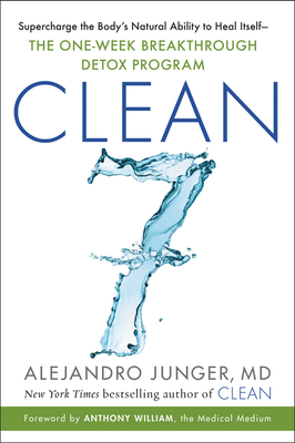 Clean 7: Supercharge the Body's Natural Ability to Heal Itself--The One-Week Breakthrough Detox Program - Junger, Alejandro