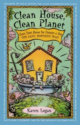 Clean House Clean Planet - Logan, Karen