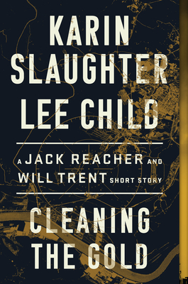 Cleaning the Gold: A Jack Reacher and Will Trent Short Story - Slaughter, Karin, and Child, Lee
