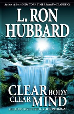 Clear Body, Clear Mind: The Effective Purification Program - Hubbard, L Ron