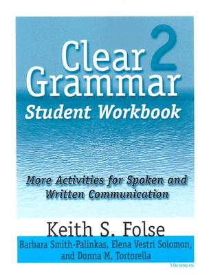 Clear Grammar 2 Student Workbook: More Activities for Spoken and Written Communication - Folse, Keith S, and Smith-Palinkas, Barbara, and Solomon, Elena Vestri