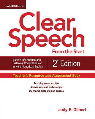 Clear Speech from the Start Teacher's Resource and Assessment Book: Basic Pronunciation and Listening Comprehension in North American English - Gilbert, Judy B.