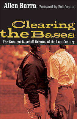 Clearing the Bases: The Greatest Baseball Debates of the Last Century - Barra, Allen, and Costas, Bob (Foreword by)