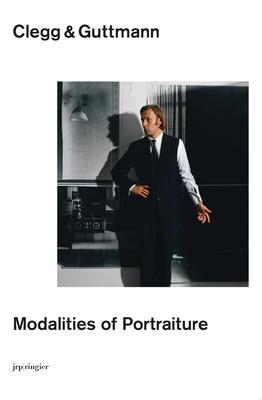 Clegg & Guttmann: Modalities of Portraiture - Bezzola, Tobia (Editor), and Clegg, Michael, and Guttmann, Martin