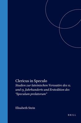 """Clericus in Speculo: Studien Zur Lateinischen Verssatire Des 12. Und 13. Jahrhunderts Und Erstedition Des """"Speculum Prelatorum"""" - Stein, Elisabeth"""