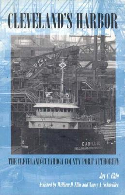 Cleveland's Harbor: The Cleveland-Cuyahoga County Port Authority - Ehle, Jay C, and Ellis, William D, and Schneider, Nancy A