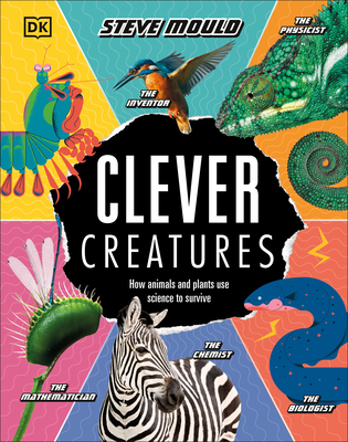 Clever Creatures: How Animals and Plants Use Science to Survive - Mould, Steve