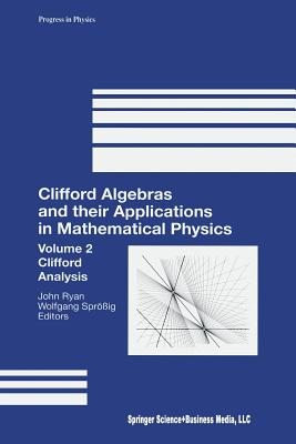 Clifford Algebras and Their Applications in Mathematical Physics: Volume 2: Clifford Analysis - Ryan, John (Editor)