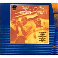 Clifford Brown & Max Roach - Clifford Brown/Max Roach Quintet