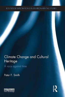 Climate Change and Cultural Heritage: A Race against Time - Smith, Peter F.