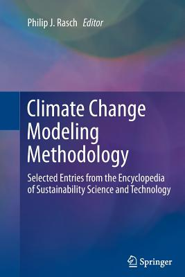 Climate Change Modeling Methodology: Selected Entries from the Encyclopedia of Sustainability Science and Technology - Rasch, Philip J (Editor)