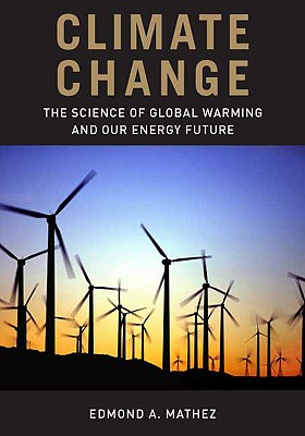 Climate Change: The Science of Global Warming and Our Energy Future - Mathez, Edmond, and Smerdon, Jason