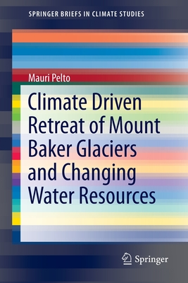Climate Driven Retreat of Mount Baker Glaciers and Changing Water Resources - Pelto, Mauri