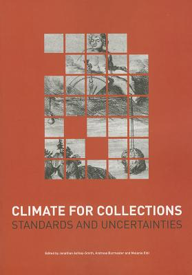 Climate for Collections: Standards and Uncertainties - Ashley-Smith, Jonathan (Editor), and Burmester, Andreas (Editor), and Eibl, Melanie (Editor)
