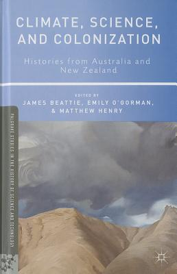 Climate, Science, and Colonization: Histories from Australia and New Zealand - Beattie, James, and O'Gorman, Emily, and Henry, Matthew