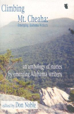 Climbing Mt. Cheaha: Emerging Alabama Writers - Noble, Don, PH.D. (Editor)
