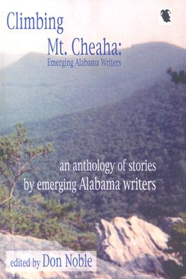 Climbing MT Cheaha: Emerging Alabama Writers - Noble, Don, PH.D. (Editor)
