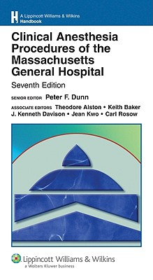 Clinical Anesthesia Procedures of the Massachusetts General Hospital: Department of Anesthesia and Critical Care, Massachusetts General Hospital, Harvard Medical School - Dunn, Peter F, MD (Editor), and Alston, Theodore (Editor), and Baker, Keith (Editor)