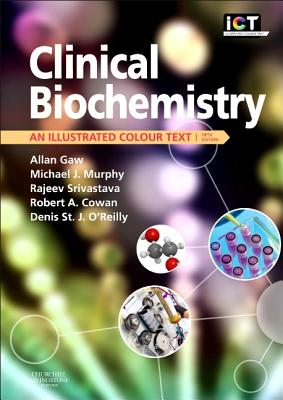 Clinical Biochemistry: An Illustrated Colour Text - Gaw, Allan, MD, PhD, and Murphy, Michael, Frcp, and Srivastava, Rajeev