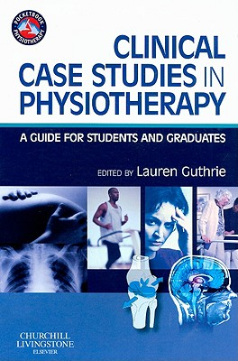 Clinical Case Studies in Physiotherapy: A Guide for Students and Graduates - Guthrie, Lauren Jean (Editor)
