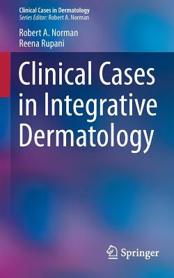 Clinical Cases in Integrative Dermatology - Norman, Robert A