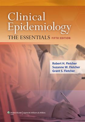 Clinical Epidemiology - Fletcher, Robert H, MD, Msc, and Fletcher, Suzanne W, MD, Msc, and Fletcher, Grant S, MD, MPH