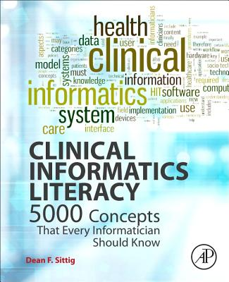 Clinical Informatics Literacy: 5000 Concepts That Every Informatician Should Know - Sittig, Dean F