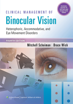 Clinical Management of Binocular Vision: Heterophoric, Accommodative, and Eye Movement Disorders - Scheiman, Mitchell, Od, Fcovd, and Wick, Bruce, Od, PhD