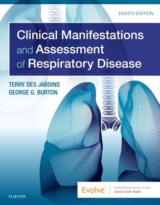 Clinical Manifestations and Assessment of Respiratory Disease - Des Jardins, Terry, and Burton, George G, MD, Facp, Fccp