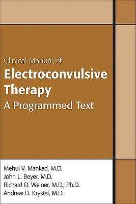 Clinical Manual of Electroconvulsive Therapy - Mankad, Mehul V, and Beyer, John L, Dr., and Weiner, Richard D, Dr., Ph.D.