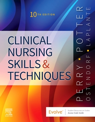 Clinical Nursing Skills and Techniques - Perry, Anne Griffin, RN, Edd, Faan, and Potter, Patricia A, RN, Msn, PhD, Faan, and Ostendorf, Wendy, RN, MS, Edd, CNE
