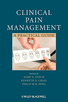 Clinical Pain Management: A Practical Guide - Lynch, Mary E. (Editor), and Craig, Kenneth D. (Editor), and Peng, Philip W. H. (Editor)