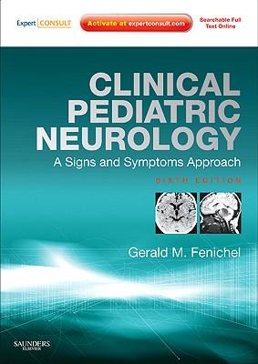 Clinical Pediatric Neurology: A Signs and Symptoms Approach - Fenichel, Gerald M