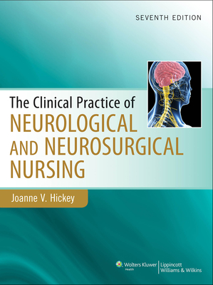 Clinical Practice of Neurological & Neurosurgical Nursing - Hickey, Joanne, PhD, RN