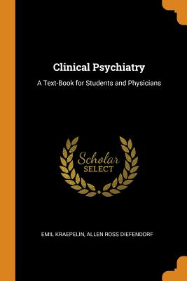 Clinical Psychiatry: A Text-Book for Students and Physicians - Kraepelin, Emil, and Diefendorf, Allen Ross