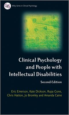 Clinical Psychology and People with Intellectual Disabilities - Emerson, Eric (Editor), and Dickson, Kate (Editor), and Hatton, Chris S. R. (Editor)