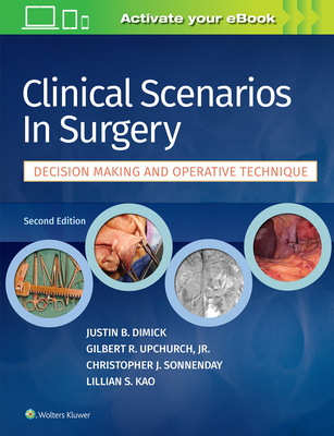 Clinical Scenarios in Surgery - Dimick, Justin B, MD, and Upchurch, Gilbert R, and Sonnenday, Christopher J, MD