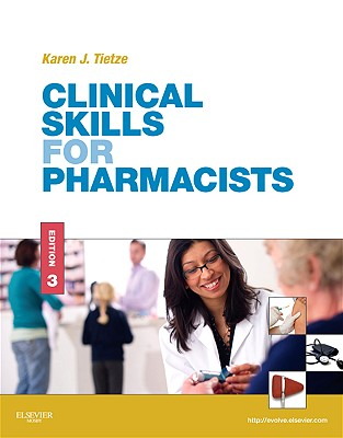 Clinical Skills for Pharmacists: A Patient-Focused Approach - Tietze, Karen J, Pharmd