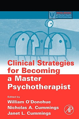 Clinical Strategies for Becoming a Master Psychotherapist - O'Donohue, William, Dr. (Editor), and Cummings, Nicholas A (Editor)