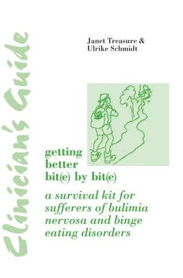 Clinician's Guide: Getting Better Bit(e) by Bit(e): A Survival Kit for Sufferers of Bulimia Nervosa and Binge Eating Disorders - Treasure, Janet, and Schmidt, Ulrike