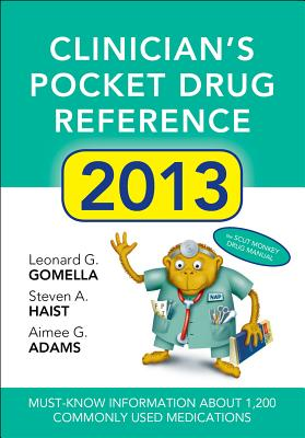 Clinician's Pocket Drug Reference - Gomella, Leonard G, Professor, Jr. (Editor), and Haist, Steven A, Professor, Facp (Editor), and Adams, Aimee G, Pharmd (Editor)