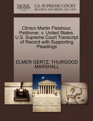 Clinton Martin Fleishour, Petitioner, V. United States. U.S. Supreme Court Transcript of Record with Supporting Pleadings - Gertz, Elmer, Mr., and Marshall, Thurgood