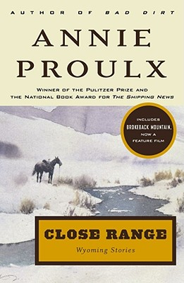 Close Range: Wyoming Stories - Proulx, Annie