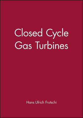 Closed Cycle Gas Turbines - Frutschi, Hans Ulrich