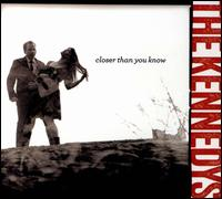 Closer Than You Know - The Kennedys