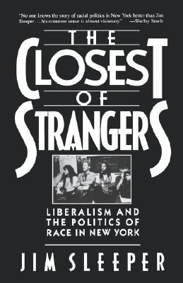 Closest of Strangers: Liberalism and the Politics of Race in New York - Sleeper, Jim