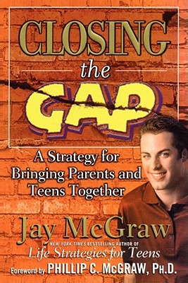 Closing the Gap: A Strategy for Bringing Parents and Teens Together - McGraw, Jay